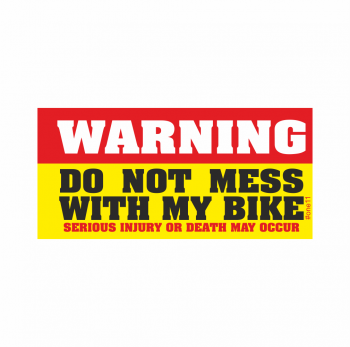 Warning, Do not Mess with my Bike