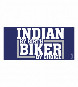 Indian by Birth Biker by Choice