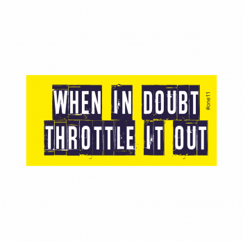 When in Doubt Throttle it Out