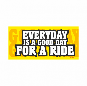 Everyday is a Good Day a Ride